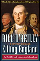 Killing England: The Brutal Struggle for American Independence (Bill O'Reilly's Killing Series)