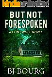 But Not Forespoken: A Clint Wolf Novel (Clint Wolf Mystery Series Book 13)