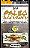 Das Paleo Kochbuch: Über 55 Geniale Rezepte aus der Steinzeitküche Blitzschnell Zubereitet (Inkl. Paleo Starter Anleitung)