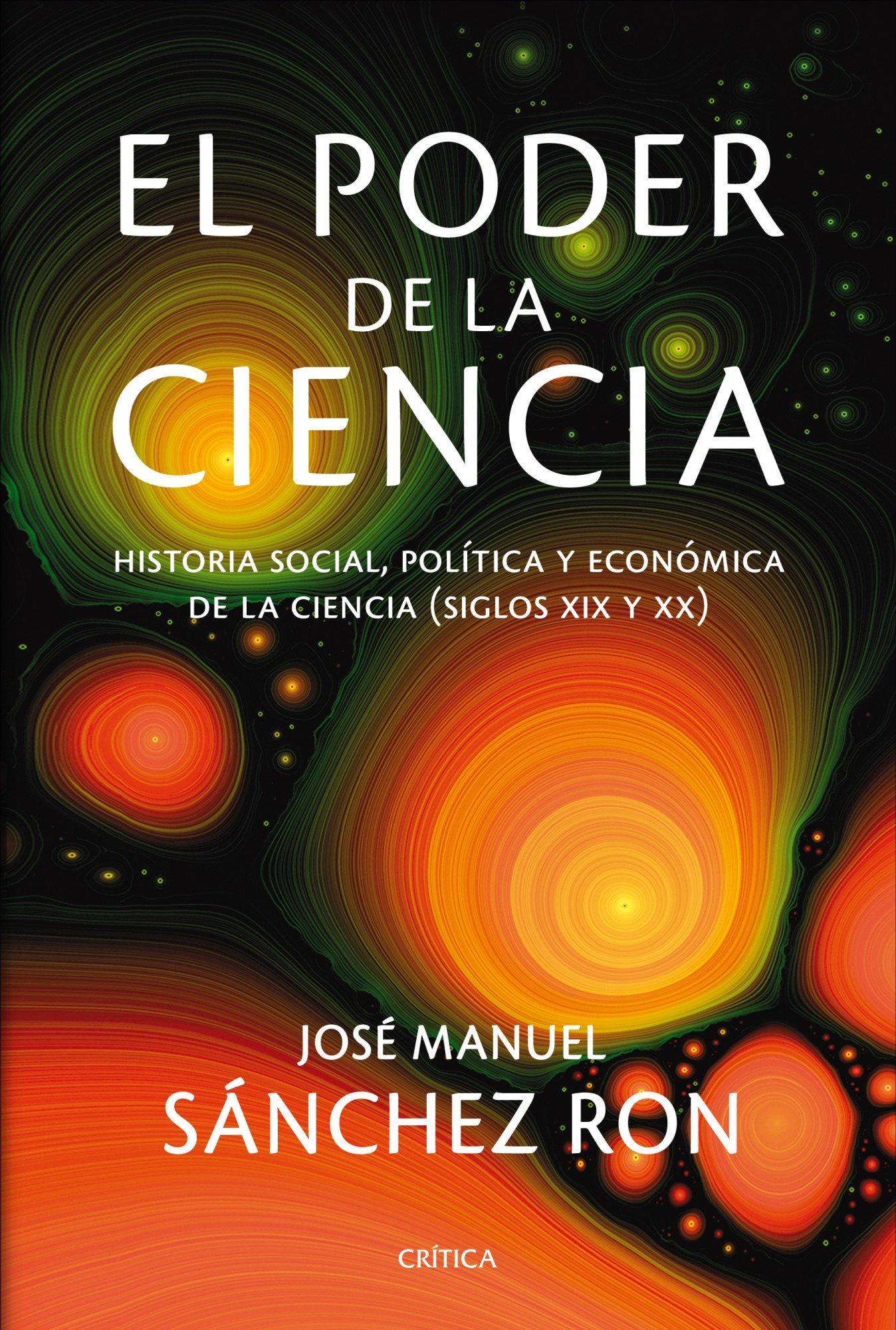 El poder de la ciencia: Historia social, política y económica ...