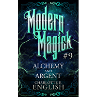 Alchemy and Argent (Modern Magick Book 9)