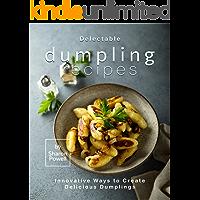 Delectable Dumpling Recipes: Innovative Ways to Create Delicious Dumplings