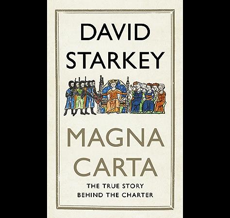 Amazon Com Magna Carta The True Story Behind The Charter Ebook Starkey David Kindle Store