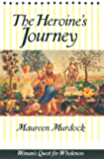 The Heroine's Journey: Woman's Quest for Wholeness