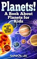 Planets! A Book About Planets For Kids: Fun Facts