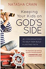 Keeping Your Kids on God's Side: 40 Conversations to Help Them Build a Lasting Faith Kindle Edition