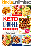 Keto Chaffles Cookbook: Sweet and Delicious Low Carb Ketogenic Waffle Recipes to Start off Your Day