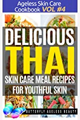 Delicious Thai Cook Book Skin Care Recipes For Youthful Skin: The Thai Cookbook Anti Aging Diet (The Ageless Skin Care Cookbook Volume 4) Kindle Edition