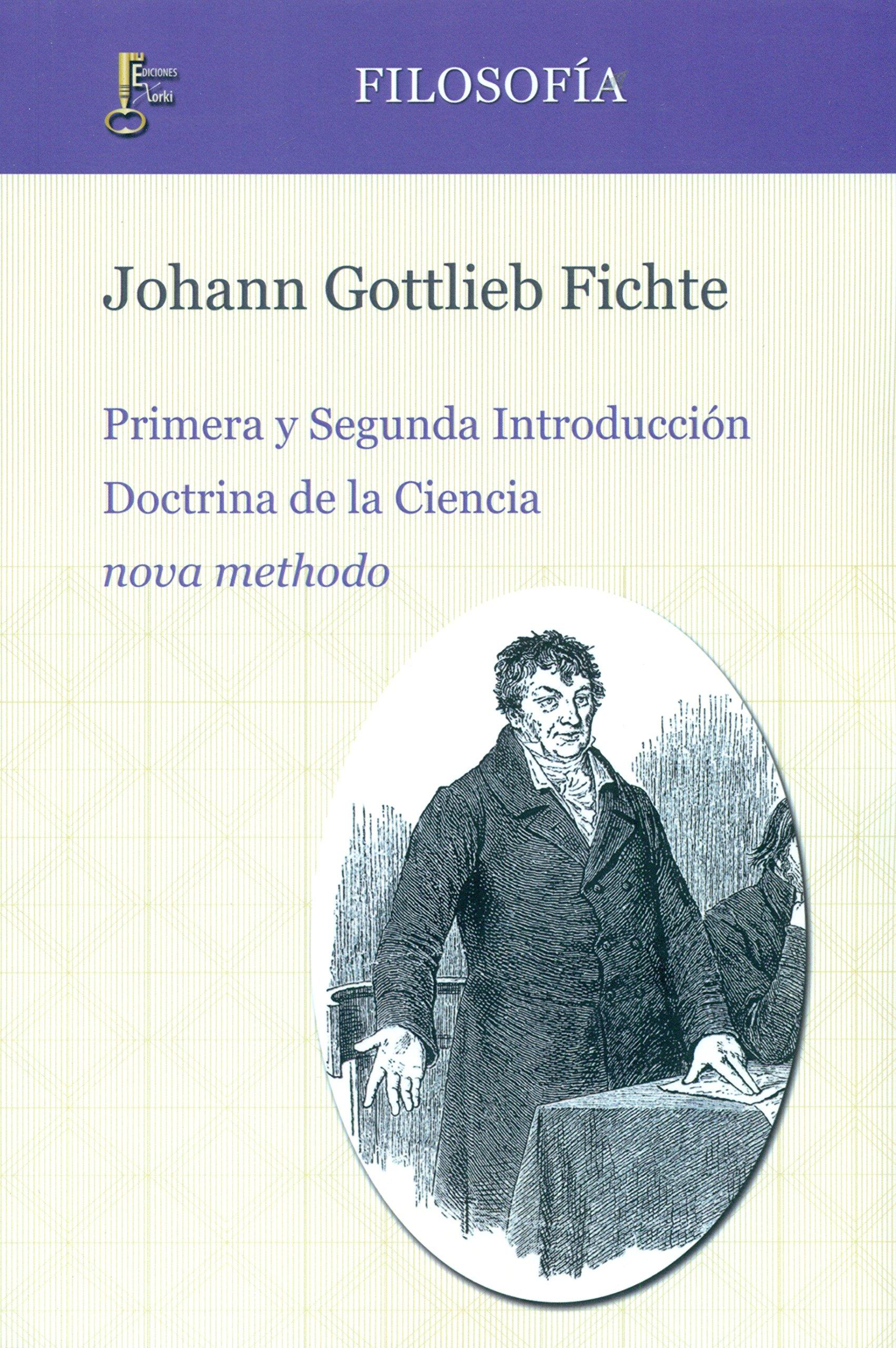 Doctrina de la Ciencia nova methodo HUMANIDADES: Amazon.es: Johann Gottlieb Fichte, Jacinto Rivera de Rosales, Emiliano Acosta: Libros
