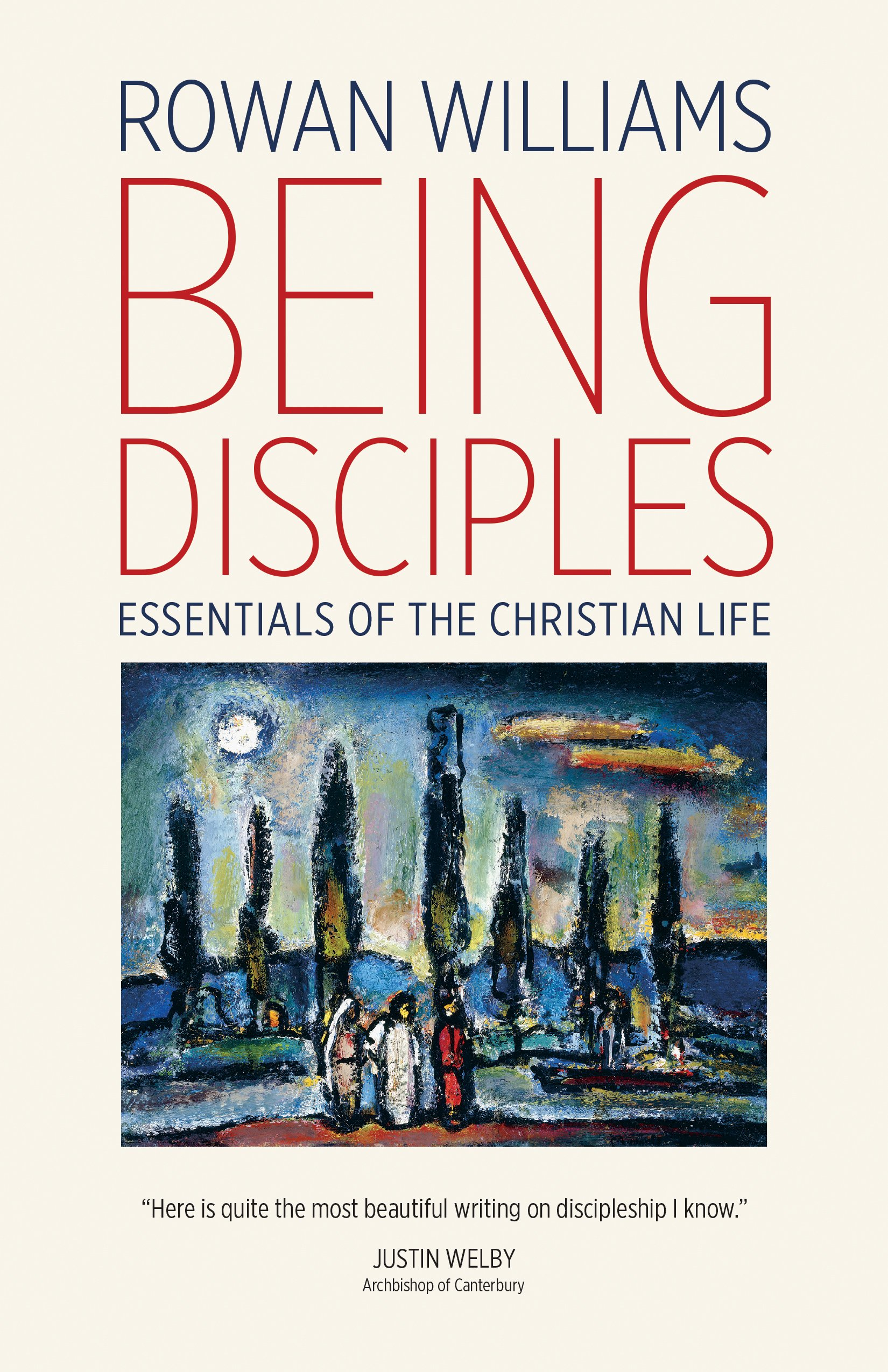 Being Disciples: Essentials of the Christian Life: Rowan Williams:  9780802874320: Amazon.com: Books