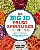 Big 10 Paleo Spiralizer Cookbook: 10 Vegetables to Noodle, 100 Healthy Spiralizer Recipes, 300 Variations