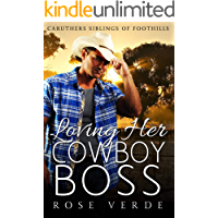 Loving Her Cowboy Boss (Caruthers Siblings Of FootHills Book 3)