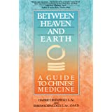 Between Heaven and Earth: A Guide to Chinese Medicine