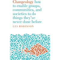Changeology: How to enable groups, and communities to do things they've never done before