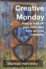 Creative Monday: How to turn off your critic and turn on your creativity Kindle Edition