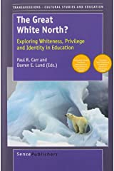 The Great White North? Exploring Whiteness, Privilege and Identity in Education (Transgressions: Cultural Studies and Education) Paperback