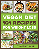 Vegan Diet: 101 Recipes For Weight Loss (Timothy Pyke's Top Recipes for Rapid Weight Loss, Good Nutrition and Healthy Living) (English Edition)