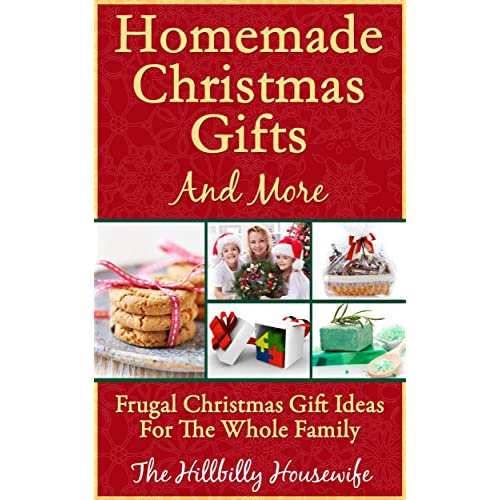 homemade christmas gifts and more frugal christmas gift ideas for the whole family kindle edition by hillbilly housewife cookbooks food wine kindle