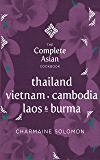 The Complete Asian Cookbook: Thailand, Vietnam, Cambodia, Laos & Burma