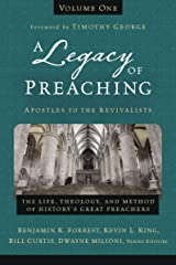 A Legacy of Preaching, Volume One---Apostles to the Revivalists: The Life, Theology, and Method of History's Great Preachers Kindle Edition
