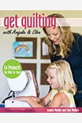 Get Quilting with Angela & Cloe: 14 Projects for Kids to Sew Paperback