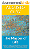 The Master of Life: Analyzes the beautiful life lessons he gave to us throughout his story, especially while facing the dramatic sessions of torture and ... Intelligence Book 3) (English Edition)
