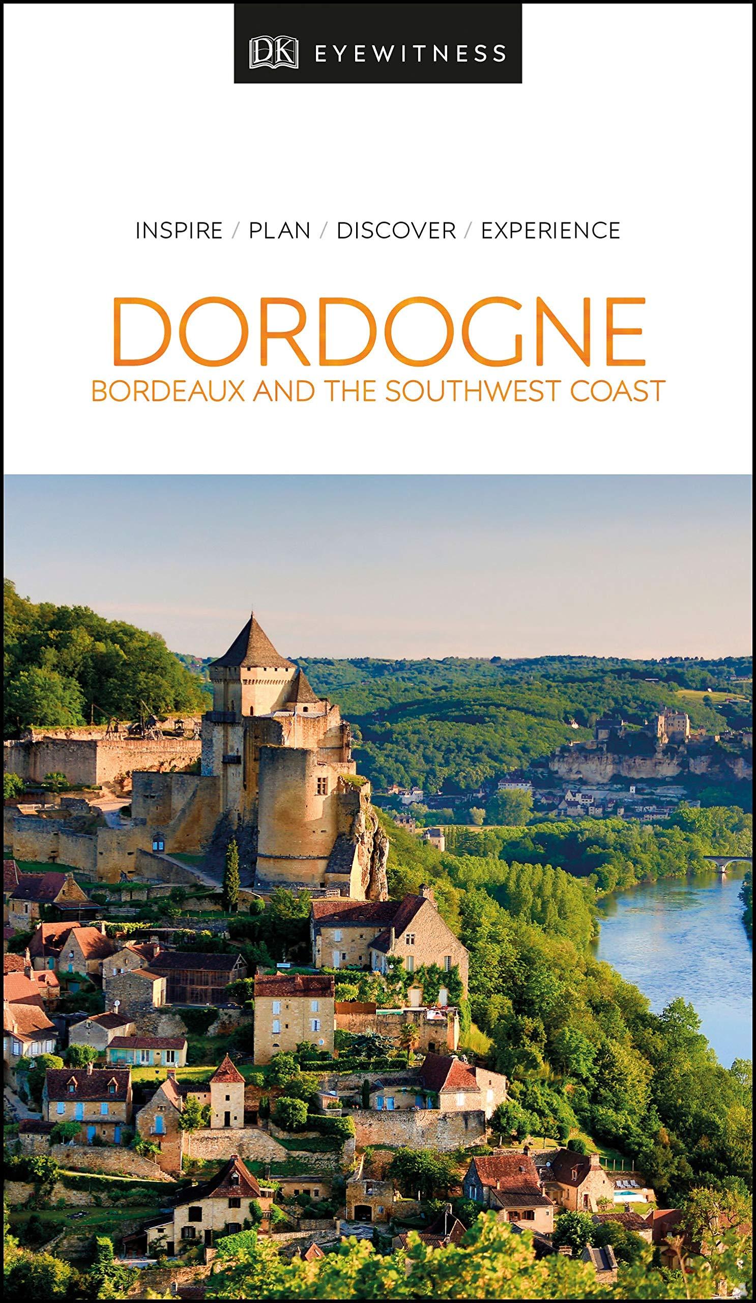 DK Eyewitness Dordogne, Bordeaux and the Southwest Coast (Travel Guide)