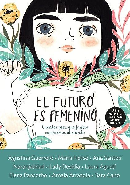 El futuro es femenino. Cuentos para que juntas cambiemos el mundo - Libros para empoderar a las niñas - Mil ideas para regalar