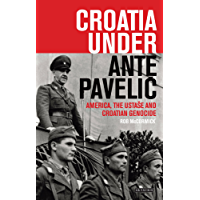 Croatia Under Ante Paveli?: America, the Ustase and Croatian Genocide (International Library of Twentieth Century History Book 73)