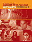 Black Girls Matter: Pushed Out, Overpoliced, and Underprotected