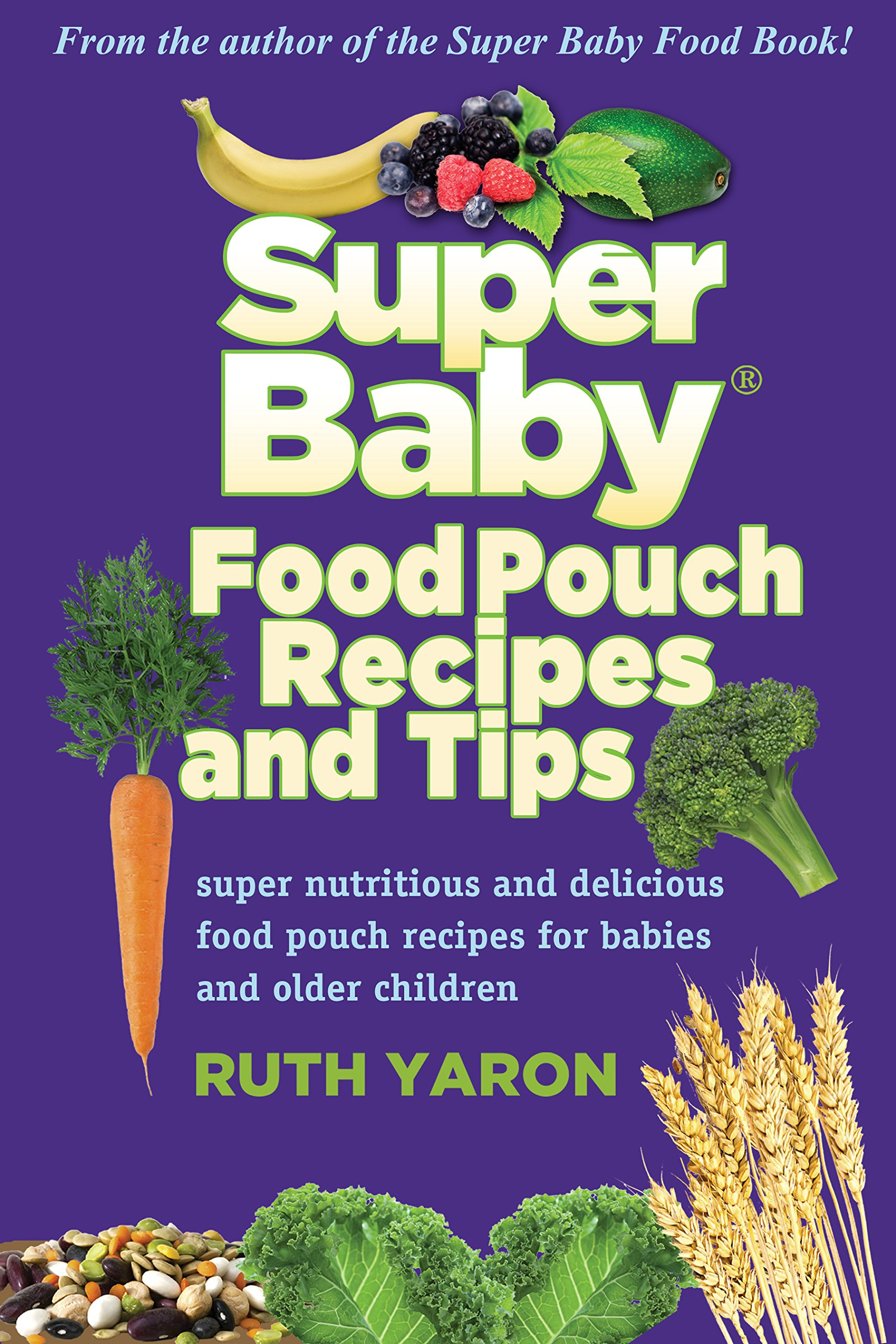 Super baby food pouch recipes and tips ruth yaron 9780965260398 super baby food pouch recipes and tips ruth yaron 9780965260398 amazon books forumfinder Gallery