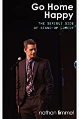 Go Home Happy, The Serious Side of Stand-Up Comedy Kindle Edition
