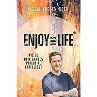 Enjoy this Life: Wie du dein ganzes Potential entfaltest