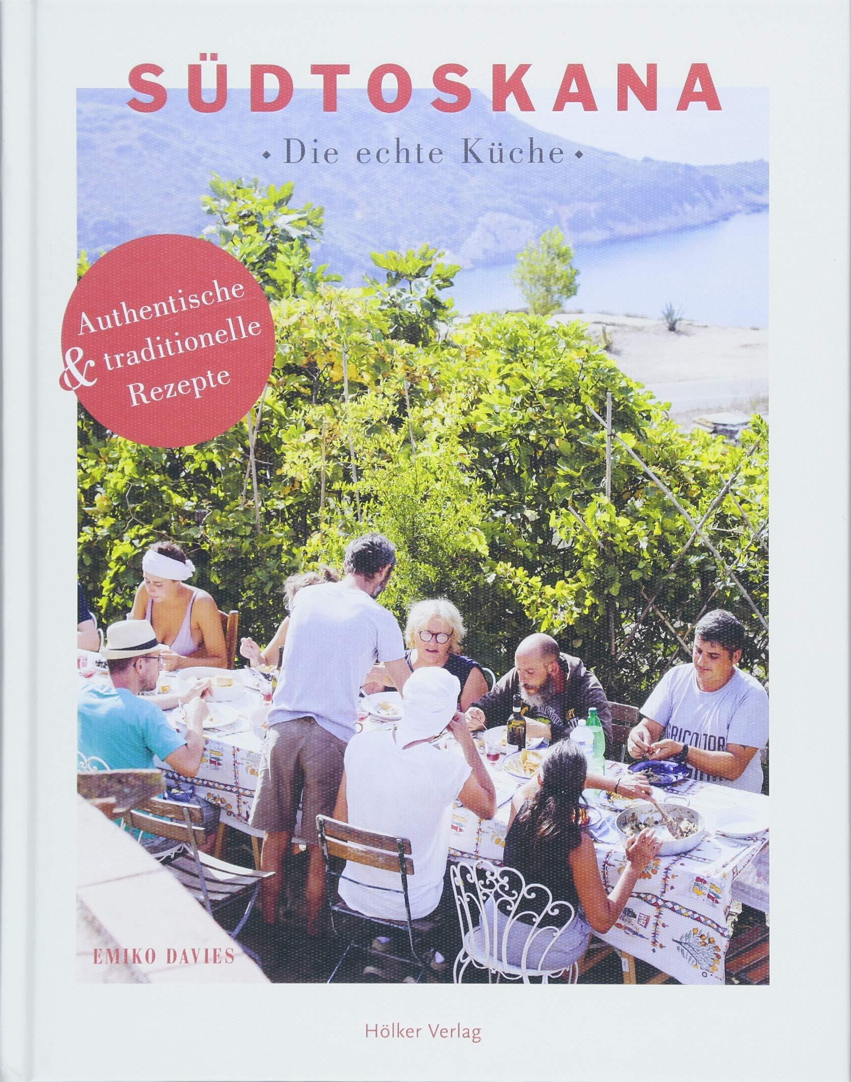 Südtoskana - Die echte Küche: Authentische und traditionelle Rezepte