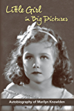 LITTLE GIRL IN BIG PICTURES: THE AUTOBIOGRAPHY OF 1930s CHILD STAR MARILYN KNOWLDEN