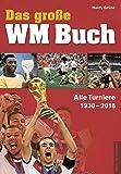 Das große WM-Buch: Alle Turniere 1930–2018