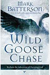 Wild Goose Chase: Reclaim the Adventure of Pursuing God Paperback