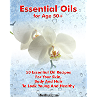 Essential Oils for Age 50+: 50 Essential Oil Recipes For Your Skin, Body And Hair To Look Young And Healthy: (Essential Oils, Skin Care Recipes, Aromatherapy) ... for Age 50+ Book 1) (English Edition)