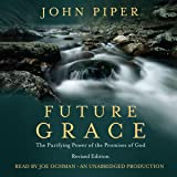 Future Grace: The Purifying Power of the Promises of God, Revised Edition