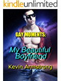 GAY MOMENTS: My Beautiful Boyfriend: A Gay First Time Romance (GAY MOMENTS Series Book 6)