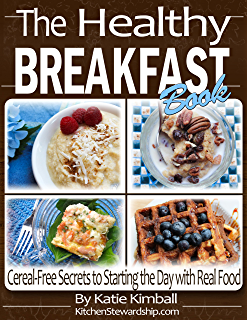 Amazon healthy snacks to go over 45 recipes to get you on your the healthy breakfast book cereal free secrets to starting the day with real food forumfinder Images