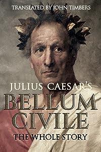 Julius Caesar's Bellum Civile: The Whole Story