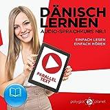 Dänisch Lernen - Einfach Lesen - Einfach Hören - Paralleltext (Dänisch Audio-Sprachkurs 1)
