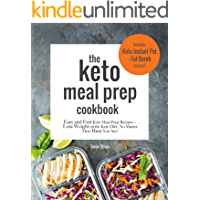 The Keto Meal Prep Cookbook: Easy and Fast Keto Meal Prep Recipes:  Lose Weight on the Keto Diet  No Matter How Busy You Are: Includes Keto Instant Pot and Keto Fat Bomb Recipes (English Edition)