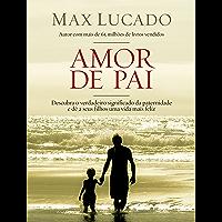 Amor de pai: Descubra o verdadeiro significado da paternidade e dê a seus filhos uma vida feliz
