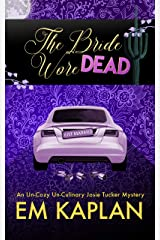 The Bride Wore Dead: An Un-Cozy Un-Culinary Josie Tucker Mystery (Josie Tucker Mysteries Book 1) Kindle Edition