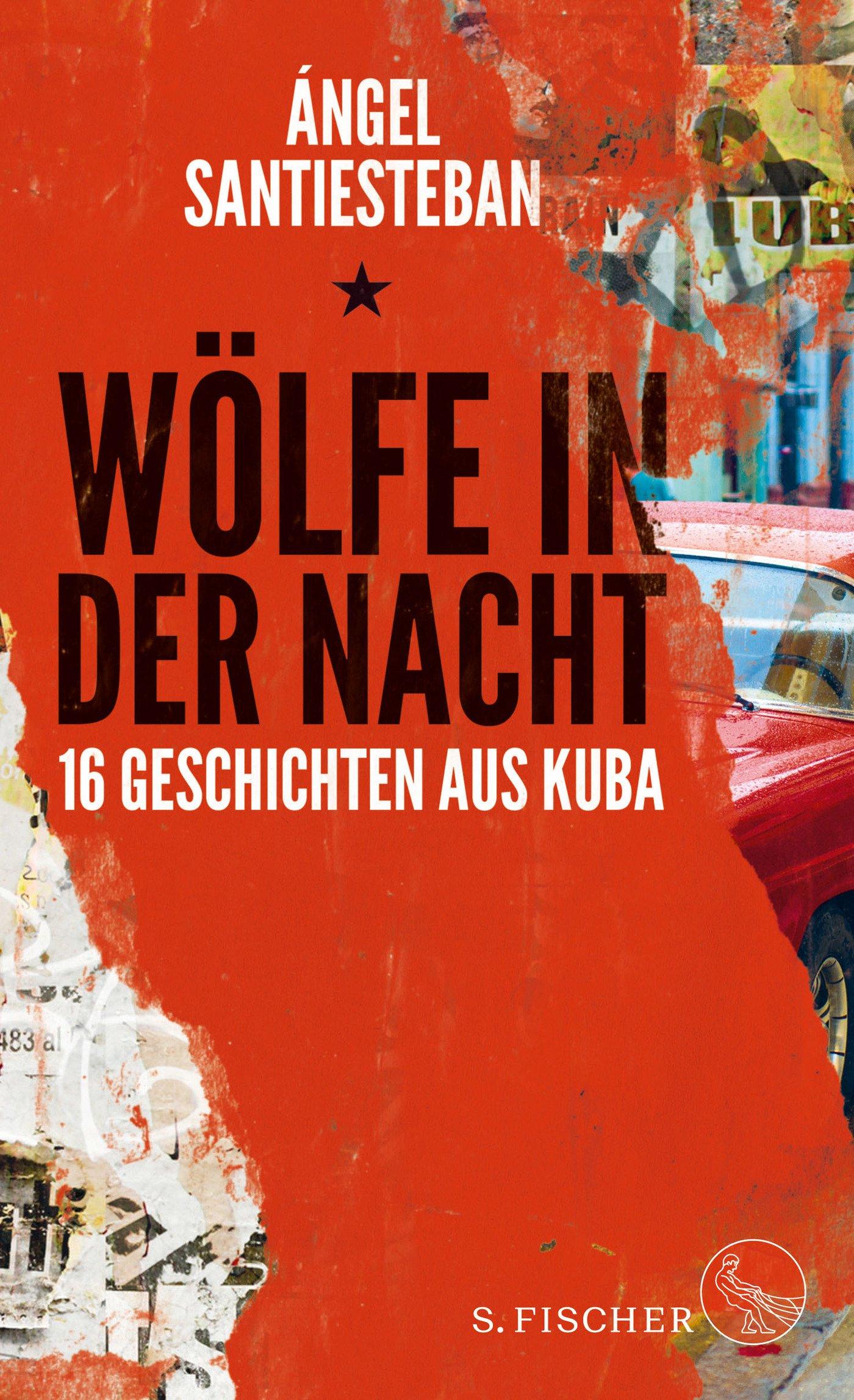 Wölfe in der Nacht: 16 Geschichten aus Kuba Gebundenes Buch – 26. Oktober 2017 Ángel Santiesteban Thomas Brovot S. FISCHER 310397308X