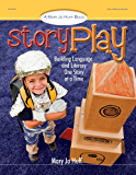 Story Play: Building Language and Literacy One Story at a Time (Mary Jo Huff Books)