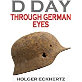 D DAY Through German Eyes: The Hidden Story of June 6th 1944