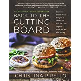 Back to the Cutting Board: Luscious Plant-Based Recipes to Make You Fall in Love (Again) with the Art of Cooking